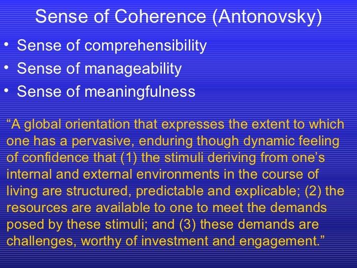 <ul><li>Sense of comprehensibility  </li></ul><ul><li>Sense of manageability </li></ul><ul><li>Sense of meaningfulness </l...