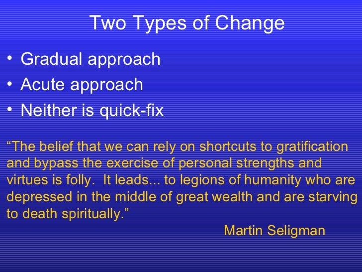 Two Types of Change <ul><li>Gradual approach </li></ul><ul><li>Acute approach </li></ul><ul><li>Neither is quick-fix </li>...