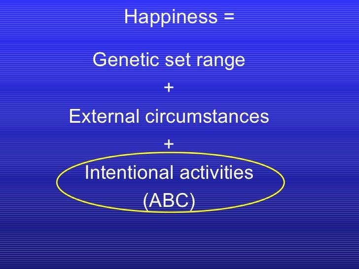 Happiness = Genetic set range + External circumstances + Intentional activities (ABC)