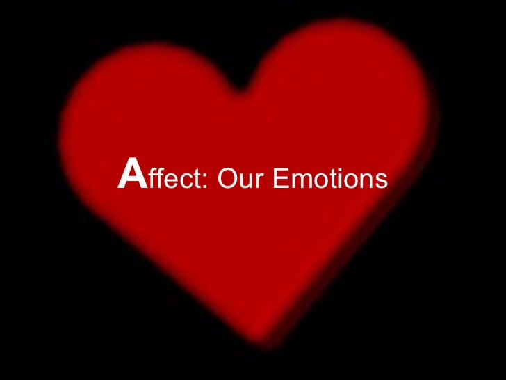 A ffect: Our Emotions