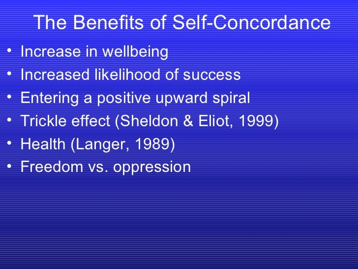 The Benefits of Self-Concordance <ul><li>Increase in wellbeing </li></ul><ul><li>Increased likelihood of success </li></ul...