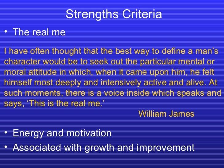 Strengths Criteria <ul><li>The real me </li></ul><ul><li>Energy and motivation </li></ul><ul><li>Associated with growth an...