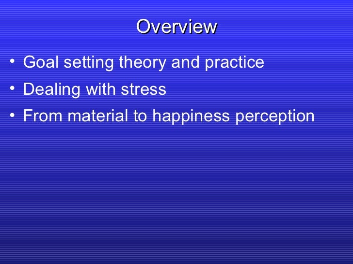 <ul><li>Goal setting theory and practice </li></ul><ul><li>Dealing with stress </li></ul><ul><li>From material to happines...