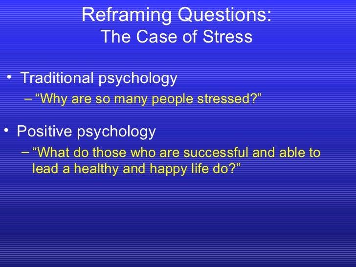 "R e framing Questions: The Case of Stress <ul><li>Traditional psychology </li></ul><ul><ul><li>"" Why are so many people st..."