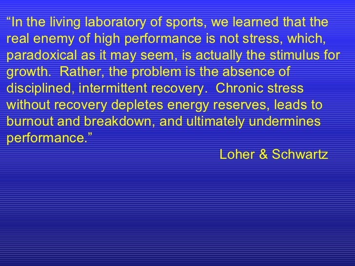 """"""" In the living laboratory of sports, we learned that the real enemy of high performance is not stress, which, paradoxical..."""