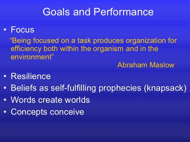 "Goals and Performance <ul><li>Focus </li></ul><ul><li>"" Being focused on a task produces organization for efficiency both ..."