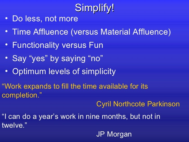 <ul><li>Do less, not more </li></ul><ul><li>Time Affluence (versus Material Affluence) </li></ul><ul><li>Functionality ver...
