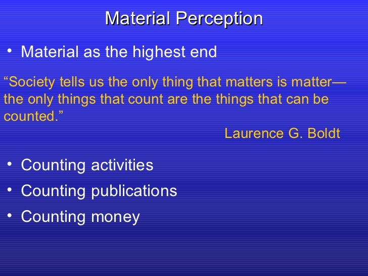 """<ul><li>Material as the highest end </li></ul>Material Perception """" Society tells us the only thing that matters is matter..."""