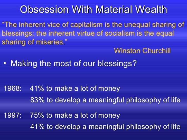 """Obsession With Material Wealth """" The inherent vice of capitalism is the unequal sharing of blessings; the inherent virtue ..."""