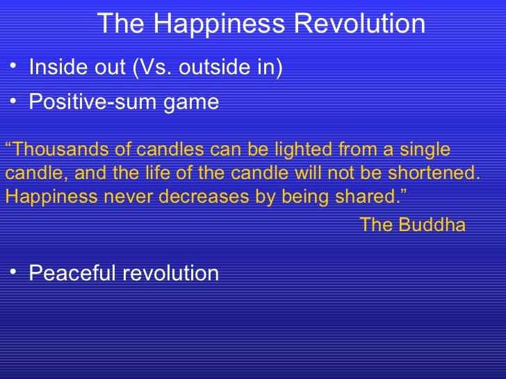 """The Happiness Revolution """" Thousands of candles can be lighted from a single candle, and the life of the candle will not b..."""