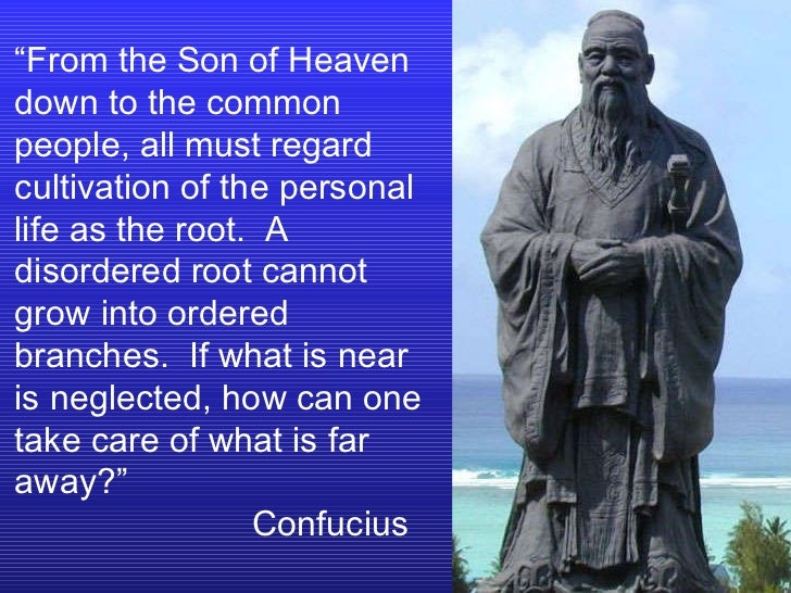 """"""" From the Son of Heaven down to the common people, all must regard cultivation of the personal life as the root.  A disor..."""