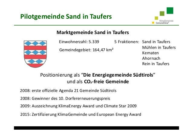 Pilotgemeinde Sand in Taufers Einwohnerzahl: 5.339 Gemeindegebiet: 164,47 km² Marktgemeinde Sand in Taufers Positionierung...