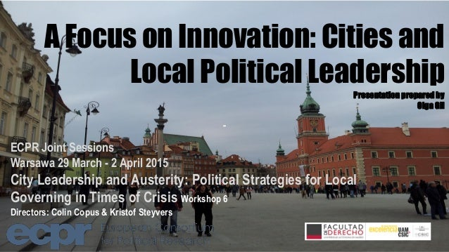 A Focus on Innovation: Cities and Local Political Leadership Presentation preparedby OlgaGil ECPR Joint Sessions Warsawa 2...