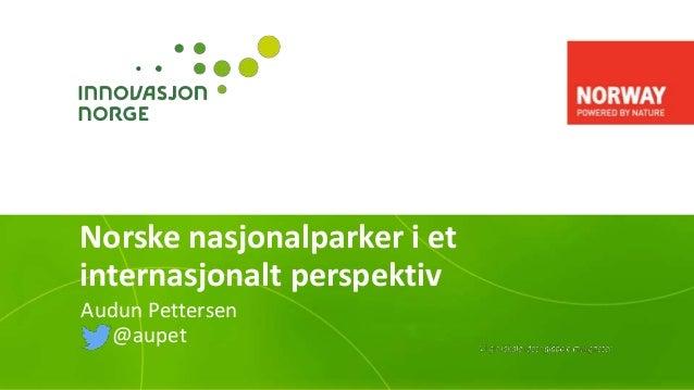 Norske nasjonalparker i et internasjonalt perspektiv Audun Pettersen @aupet
