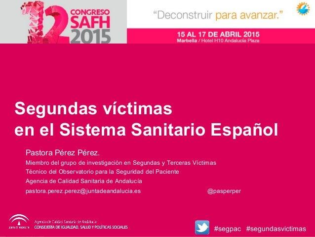 Segundas víctimas en el Sistema Sanitario Español Pastora Pérez Pérez. Miembro del grupo de investigación en Segundas y Te...
