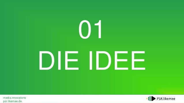 media.innovations psr.likemee.de 01 DIE IDEE