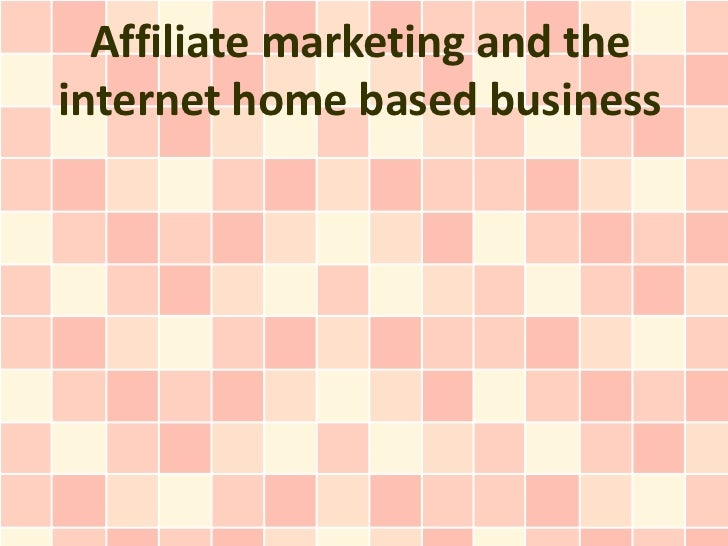 Affiliate marketing and theinternet home based business