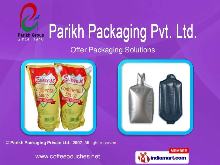 Offer Packaging Solutions© Parikh Packaging Private Ltd., 2007, All right reserved               www.coffeepouches.net