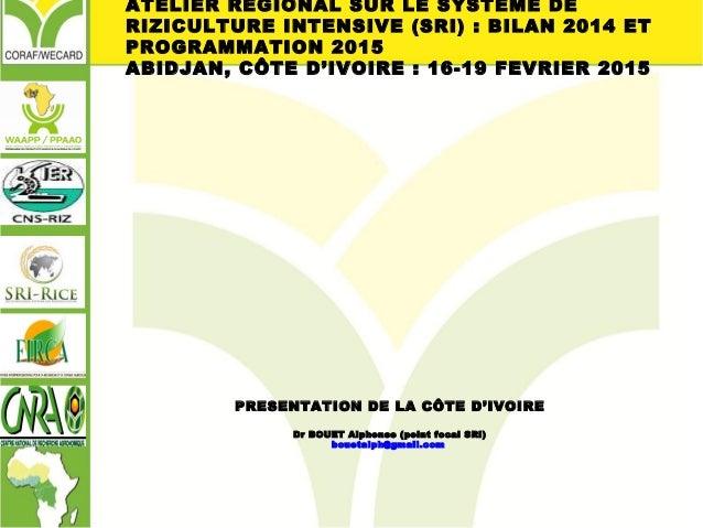 PRESENTATION DE LA CÔTE D'IVOIRE Dr BOUET Alphonse (point focal SRI) bouetalph@gmail.com ATELIER REGIONAL SUR LE SYSTEME D...