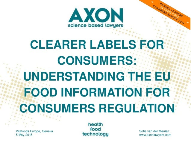 CLEARER LABELS FOR CONSUMERS: UNDERSTANDING THE EU FOOD INFORMATION FOR CONSUMERS REGULATION Vitafoods Europe, Geneva 5 Ma...