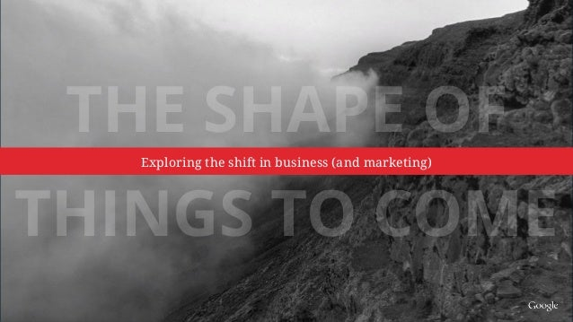 The Shape of Things to Come / Exploring the Shift in Business (and Marketing) Slide 2