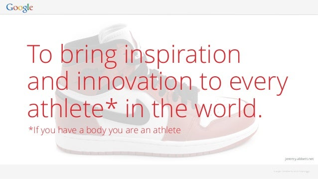 33 jeremy.abbett.net Google Confidential and Proprietary To bring inspiration and innovation to every athlete* in the world...