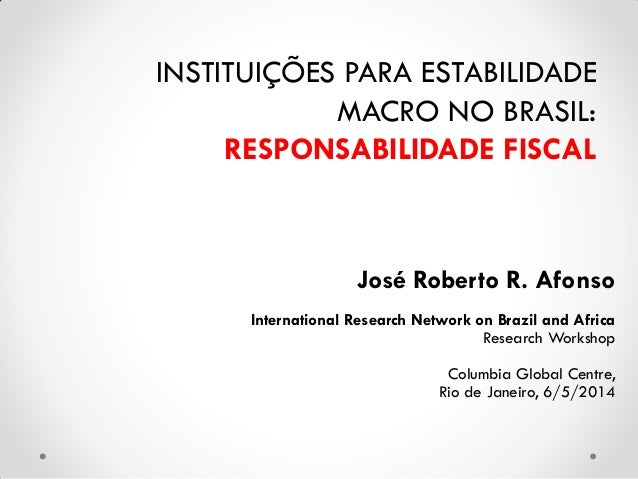 José Roberto R. Afonso International Research Network on Brazil and Africa Research Workshop Columbia Global Centre, Rio d...