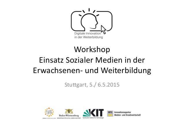 Workshop EinsatzSozialerMedieninder Erwachsenen‐ undWeiterbildung Stuttgart,5./6.5.2015