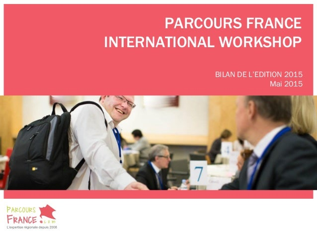 PARCOURS FRANCE INTERNATIONAL WORKSHOP BILAN DE L'EDITION 2015 Mai 2015