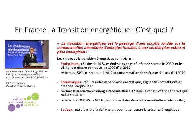 En France, la Transition énergétique : C'est quoi ? Les enjeux de la transition énergétique sont triples : - Écologiques :...