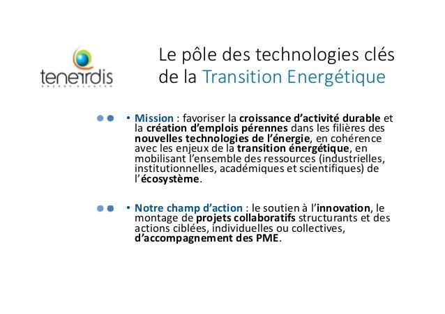 Le pôle des technologies clés de la Transition Energétique • Mission : favoriser la croissance d'activité durable et la cr...