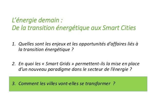 L'énergie demain : De la transition énergétique aux Smart Cities 1. Quelles sont les enjeux et les opportunités d'affaires...