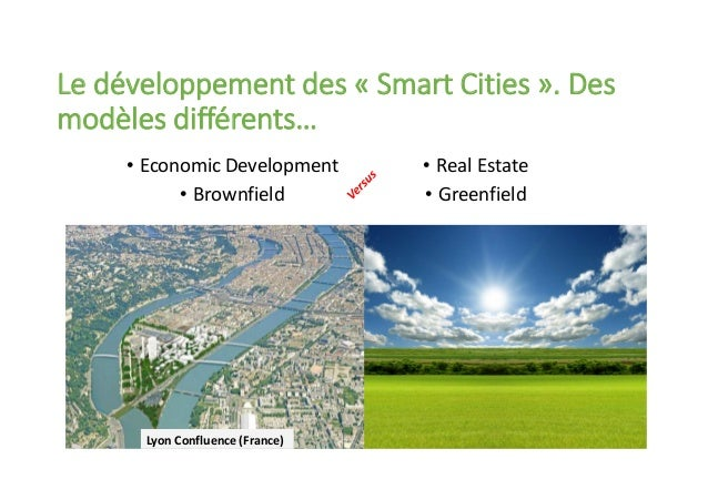 • Economic Development • Brownfield • Real Estate • Greenfield Lyon Confluence (France) Le développement des « Smart Citie...