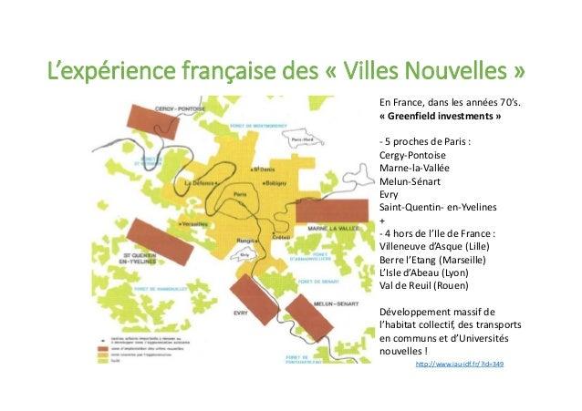 http://www.iau-idf.fr/?id=349 L'expérience française des « Villes Nouvelles » En France, dans les années 70's. « Greenfiel...