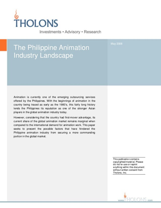 The Philippine Animation Industry Landscape  May 2008  Animation is currently one of the emerging outsourcing services off...