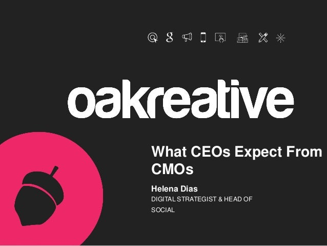 What CEOs Expect From CMOs Helena Dias DIGITAL STRATEGIST & HEAD OF SOCIAL