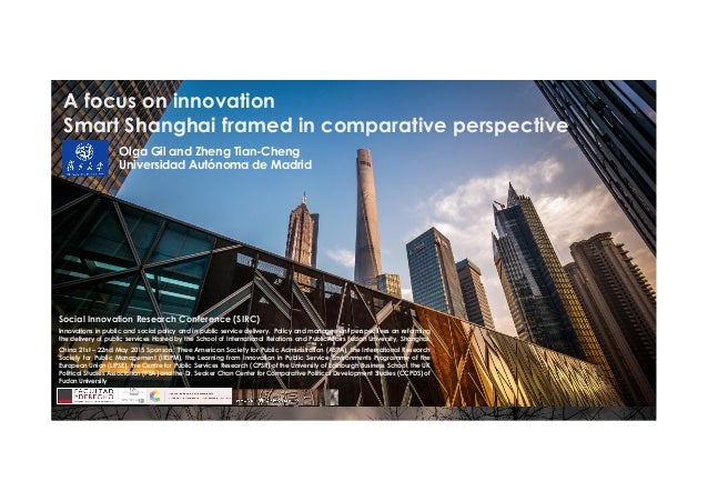 A focus on innovation Smart Shanghai framed in comparative perspective Social Innovation Research Conference (SIRC) Innova...