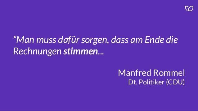 """""""Man muss dafür sorgen, dass am Ende die Rechnungen stimmen... Manfred Rommel Dt. Politiker (CDU)"""