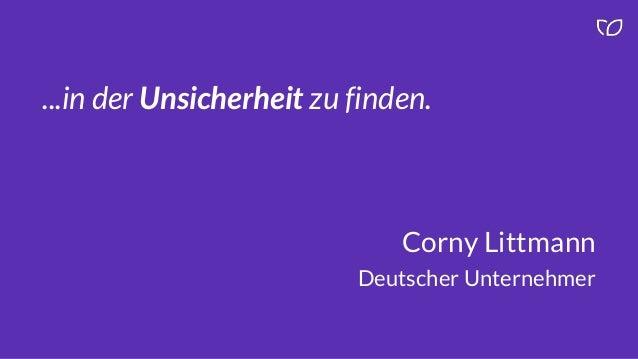 ...in der Unsicherheit zu finden. Corny Littmann Deutscher Unternehmer