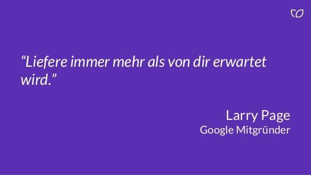 """""""Liefere immer mehr als von dir erwartet wird."""" Larry Page Google Mitgründer"""