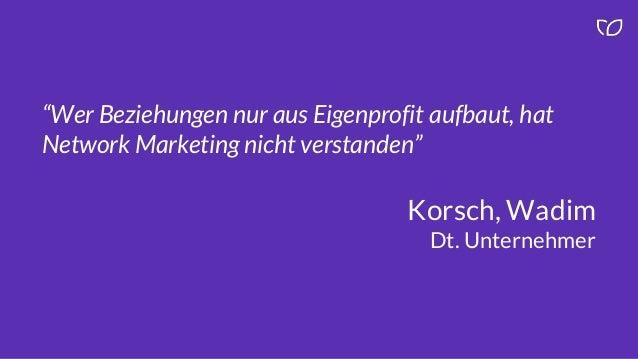 """""""Wer Beziehungen nur aus Eigenprofit aufbaut, hat Network Marketing nicht verstanden"""" Korsch, Wadim Dt. Unternehmer"""