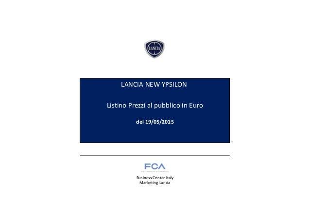 Listino Prezzi al pubblico in Euro del 19/05/2015 Business Center Italy Marketing Lancia LANCIA NEW YPSILON