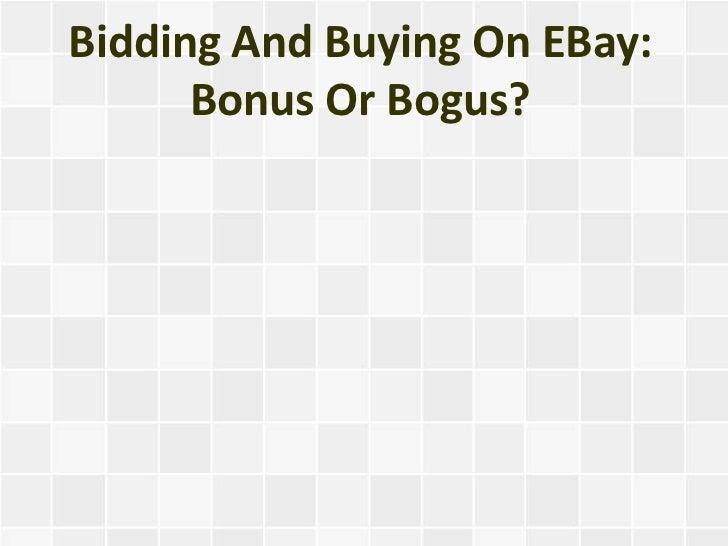 Bidding And Buying On EBay:      Bonus Or Bogus?