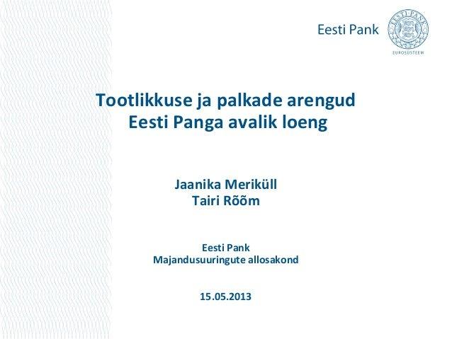 Tootlikkuse ja palkade arengudEesti Panga avalik loengJaanika MeriküllTairi RõõmEesti PankMajandusuuringute allosakond15.0...