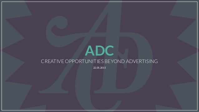 22.05.2015 CREATIVE OPPORTUNITIES BEYOND ADVERTISING ADC