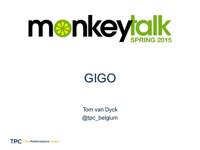 GIGO Tom van Dyck @tpc_belgium