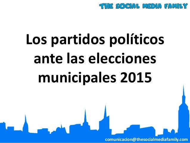 Los partidos políticos ante las elecciones municipales 2015 comunicacion@thesocialmediafamily.com