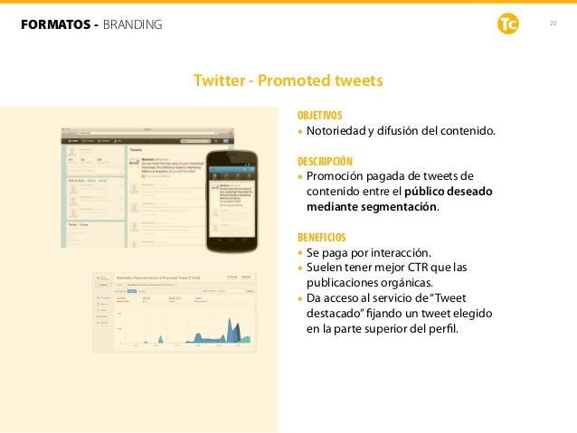 20FORMATOS - BRANDING OBJETIVOS • Notoriedad y difusión del contenido. DESCRIPCIÓN • Promoción pagada de tweets de conteni...