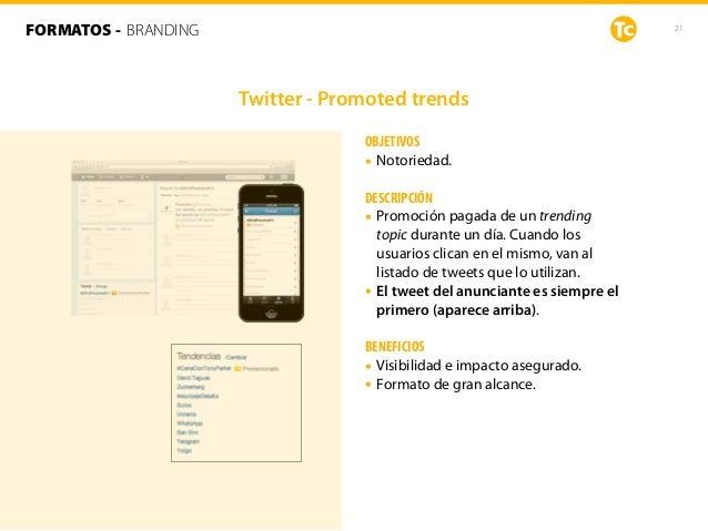 21 OBJETIVOS • Notoriedad. DESCRIPCIÓN • Promoción pagada de un trending topic durante un día. Cuando los usuarios clican ...