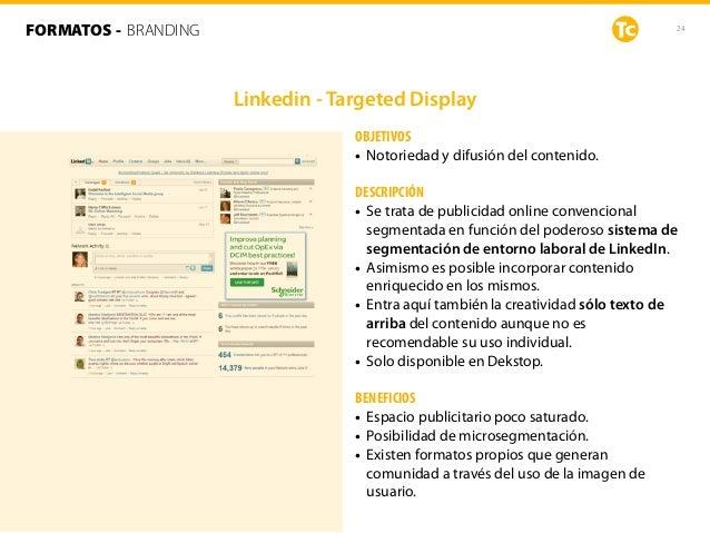 24 Linkedin - Targeted Display FORMATOS - BRANDING OBJETIVOS • Notoriedad y difusión del contenido. DESCRIPCIÓN • Se trata...